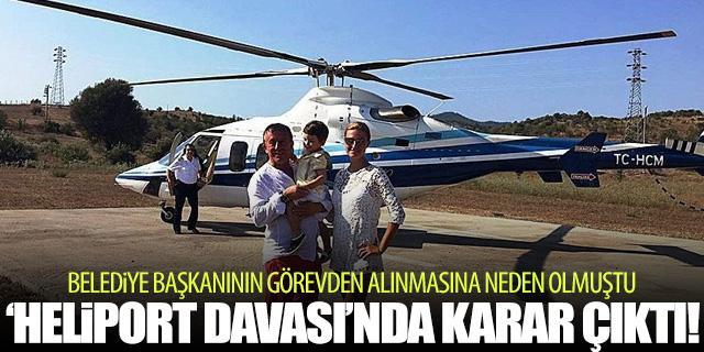 Helikopter pisti davası sonuçlandı!