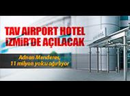 İKİNCİ TAV AIRPORT HOTEL İZMİR'DE AÇILACAK