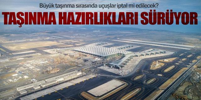 İstanbul Havalimanı büyük taşınmaya hazırlanıyor