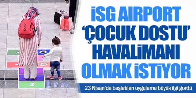 """İSG """"çocuk dostu"""" havalimanı olmayı hedefliyor"""