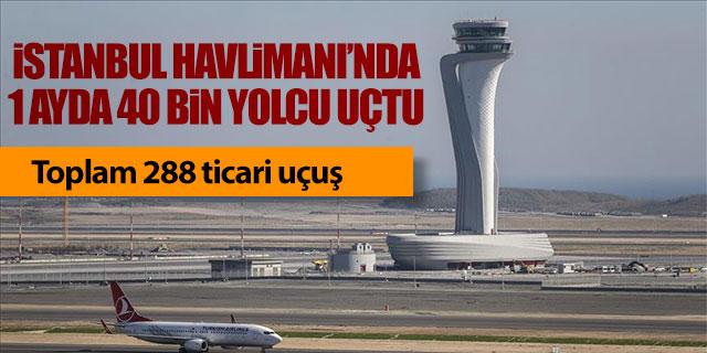 İstanbul Havalimanı'nda 1 ayda 40 bin yolcu uçtu