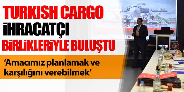 Turkish Cargo ihracatçı birlikleriyle buluştu