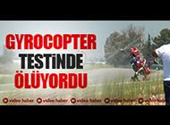 GYROCOPTER TESTİNDE CANINDAN OLUYORDU