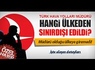 THY MÜDÜRÜ SINIRDIŞI EDİLDİ!