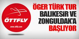 ÖGER TÜRK TUR BALIKESİR VE ZONGULDAK'A BAŞLIYOR