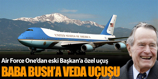 Air Force One'dan baba Bush'a veda uçuşu