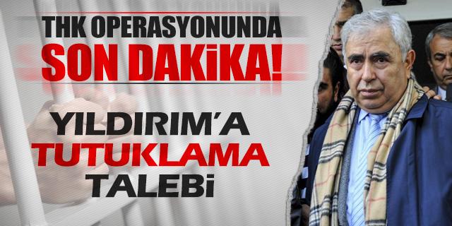 OSMAN YILDIRIM'A TUTUKLAMA TALEBİ