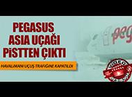 PEGASUS ASIA UÇAĞI PİSTTEN ÇIKTI