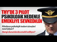 """""""THY'DE 3 PİLOT PSİKOLOJİK NEDENLERLE EMEKLİYE AYRILDI"""""""