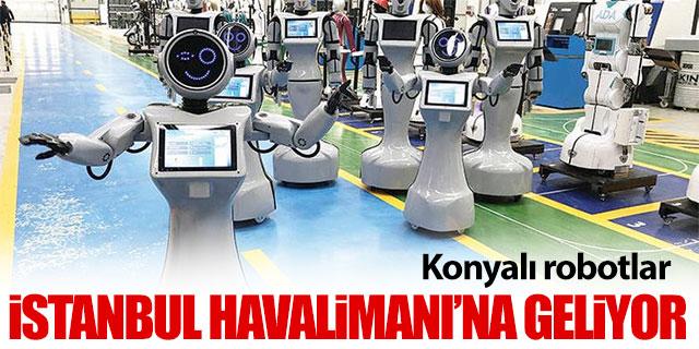 Konyalı robotlar İstanbul Havalimanı'na geliyor