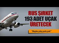 RUS FİRMA 193 ADET UÇAK ÜRETECEK
