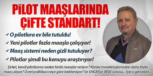PİLOT MAAŞLARINDA ÇİFTE STANDART!