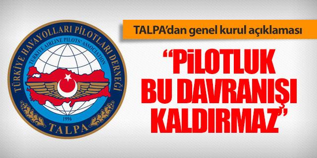 """TALPA: """"Pilotluk mesleğimiz bu davranışı kaldırmaz"""""""