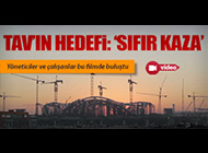 TAV'DA HEDEF BELLİ: SIFIR KAZA