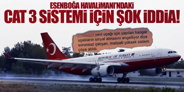 ESENBOĞA'DAKİ CAT 3 SİSTEMİ TC-TUR'A KURBAN MI EDİLDİ?