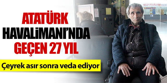 Atatürk Havalimanı'na çeyrek asır sonra veda ediyor