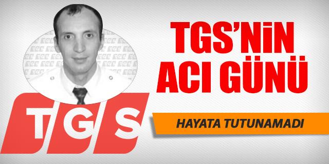 TGS'NİN ACI GÜNÜ!