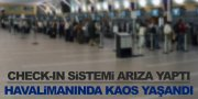 HAVALİMANINDA CHECK IN KRİZİ