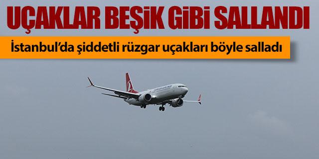 İstanbul'da uçaklar beşik gibi sallandı