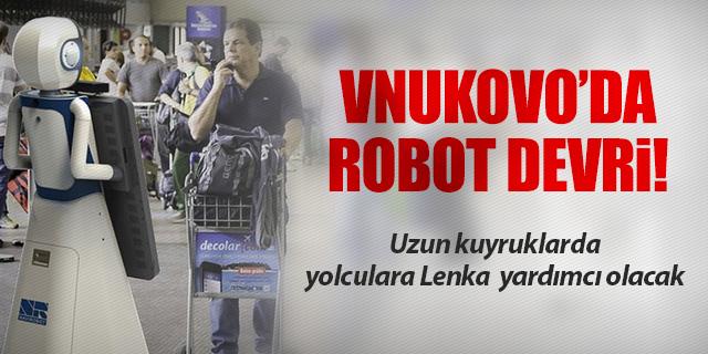 VNUKOVO'DA YOLCULARA ROBOT YARDIM EDECEK